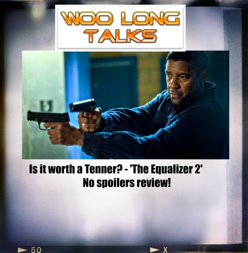 Is it worth a Tenner? – The Equalizer 2 non spoilers review! – Woo